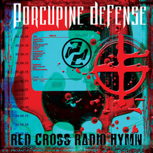 PORCUPINE DEFENSE - RED CROSS RADIO HYMN