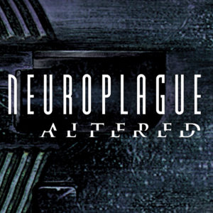 NEUROPLAGUE - ALTERED