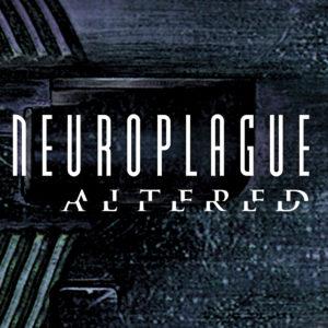 NEUROPLAGUE - ALTERED