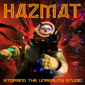 HAZMAT - STORMING THE UNREALITY STUDIO